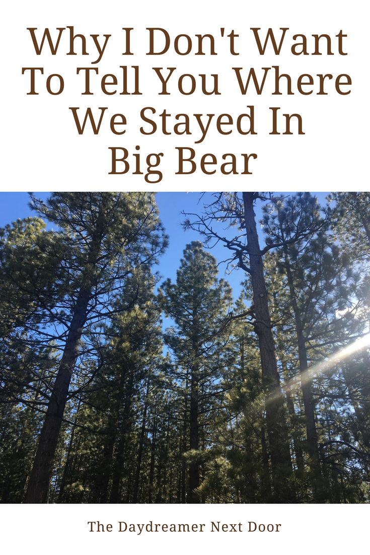 Why I Don't Want to Tell You Where We Stayed in Big Bear